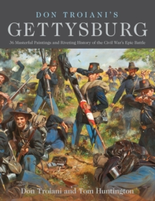 Don Troiani's Gettysburg : 36 Masterful Paintings and Riveting History of the Civil War's Epic Battle, EPUB eBook