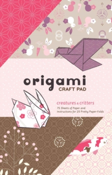 Origami Craft Pad : Creatures and Critters, Paperback / softback Book