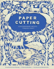 Paper Cutting : Conemporary Artists, Timeless Craft, Paperback Book