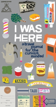 I Was Here : A Travel Journal for the Curious Minded, Calendar Book