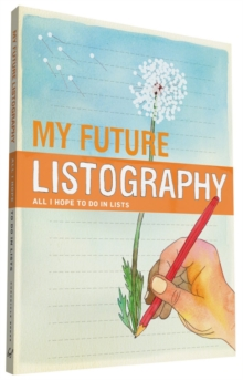 My Future Listography : All I Hope to Do in Lists, Calendar Book