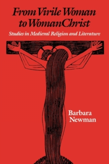 From Virile Woman to WomanChrist : Studies in Medieval Religion and Literature, PDF eBook