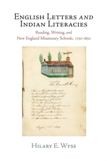 English Letters and Indian Literacies : Reading, Writing, and New England Missionary Schools, 1750-1830, EPUB eBook