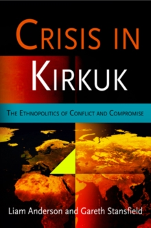 Crisis in Kirkuk : The Ethnopolitics of Conflict and Compromise, PDF eBook
