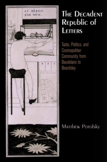 The Decadent Republic of Letters : Taste, Politics, and Cosmopolitan Community from Baudelaire to Beardsley, EPUB eBook
