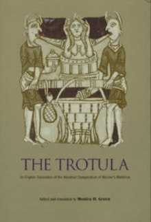 The Trotula : An English Translation of the Medieval Compendium of Women's Medicine, Paperback Book