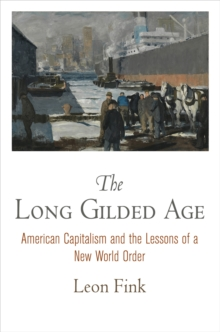 The Long Gilded Age : American Capitalism and the Lessons of a New World Order, Paperback Book