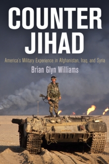 Counter Jihad : America's Military Experience in Afghanistan, Iraq, and Syria, Paperback / softback Book
