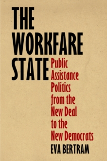 The Workfare State : Public Assistance Politics from the New Deal to the New Democrats, Paperback / softback Book