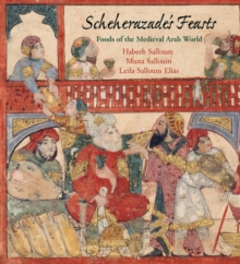 Scheherazade's Feasts : Foods of the Medieval Arab World, Paperback / softback Book