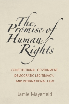 The Promise of Human Rights : Constitutional Government, Democratic Legitimacy, and International Law, Paperback / softback Book