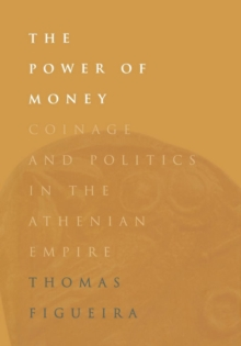 The Power of Money : Coinage and Politics in the Athenian Empire, Hardback Book