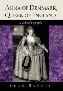 Anna of Denmark, Queen of England : A Cultural Biography, Hardback Book