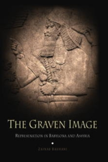 The Graven Image : Representation in Babylonia and Assyria, Hardback Book
