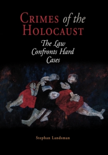 Crimes of the Holocaust : The Law Confronts Hard Cases, Hardback Book