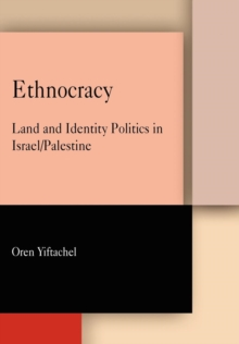 Ethnocracy : Land and Identity Politics in Israel/Palestine, Hardback Book