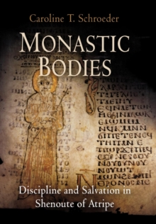 Monastic Bodies : Discipline and Salvation in Shenoute of Atripe, Hardback Book