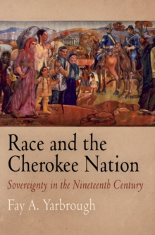 Race and the Cherokee Nation : Sovereignty in the Nineteenth Century, Hardback Book