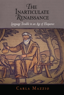 The Inarticulate Renaissance : Language Trouble in an Age of Eloquence, Hardback Book
