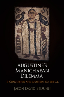 Augustine's Manichaean Dilemma : Augustine's Manichaean Dilemma, Volume 1 Conversion and Apostasy, 373-388 CE v. 1, Hardback Book