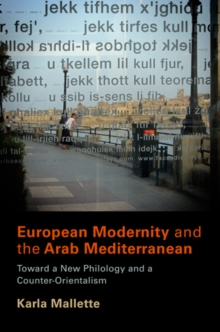 European Modernity and the Arab Mediterranean : Toward a New Philology and a Counter-orientalism, Hardback Book