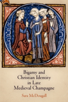 Bigamy and Christian Identity in Late Medieval Champagne, Hardback Book