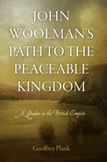 John Woolman's Path to the Peaceable Kingdom : A Quaker in the British Empire, Hardback Book