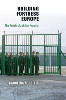 Building Fortress Europe : The Polish-Ukrainian Frontier, Hardback Book