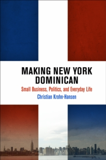 Making New York Dominican : Small Business, Politics, and Everyday Life, Hardback Book