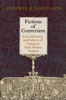 Fictions of Conversion : Jews, Christians, and Cultures of Change in Early Modern England, Hardback Book