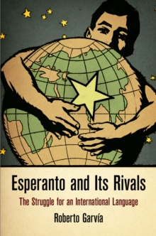Esperanto and Its Rivals : The Struggle for an International Language, Hardback Book
