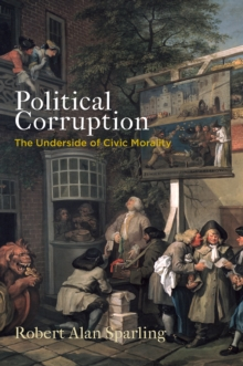 Political Corruption : The Underside of Civic Morality, Hardback Book