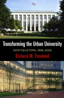 Transforming the Urban University : Northeastern, 1996-2006, Hardback Book