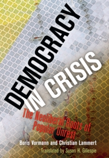 Democracy in Crisis : The Neoliberal Roots of Popular Unrest, Hardback Book