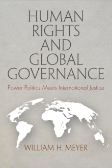 Human Rights and Global Governance : Power Politics Meets International Justice, Hardback Book