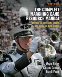The Complete Marching Band Resource Manual : Techniques and Materials for Teaching, Drill Design, and Music Arranging, EPUB eBook