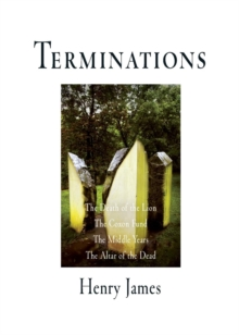 Terminations : The Death of the Lion, The Coxon Fund, The Middle Years, The Altar of the Dead, EPUB eBook