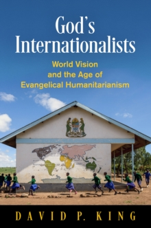 God's Internationalists : World Vision and the Age of Evangelical Humanitarianism, EPUB eBook