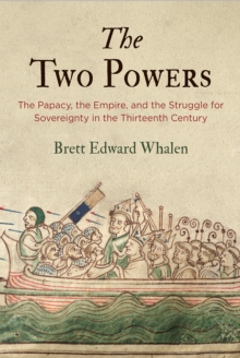 The Two Powers : The Papacy, the Empire, and the Struggle for Sovereignty in the Thirteenth Century, EPUB eBook