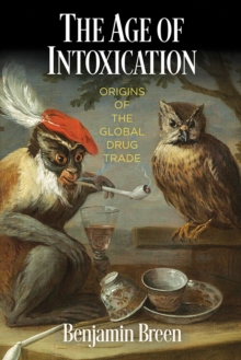 The Age of Intoxication : Origins of the Global Drug Trade, EPUB eBook