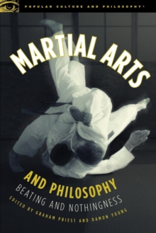 Martial Arts and Philosophy : Beating and Nothingness, Paperback / softback Book