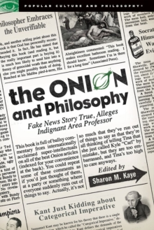 The Onion and Philosophy : Fake News Story True Alleges Indignant Area Professor, Paperback Book