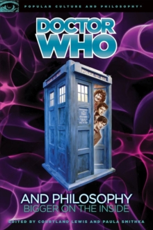 Doctor Who and Philosophy : Bigger on the Inside, Paperback / softback Book