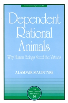 Dependent Rational Animals : Why Human Beings Need the Virtues, EPUB eBook