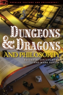 Dungeons and Dragons and Philosophy : Raiding the Temple of Wisdom, Paperback / softback Book