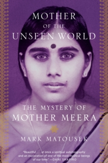 Mother Of The Unseen World : The Mystery of Mother Meera, Hardback Book