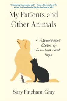 My Patients and Other Animals : A Veterinarian's Stories of Love, Loss, and Hope, Hardback Book