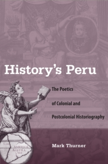 History's Peru : The Poetics of Colonial and Postcolonial Historiography, PDF eBook