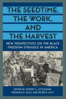 The Seedtime, the Work, and the Harvest : New Perspectives on the Black Freedom Struggle in America, Hardback Book