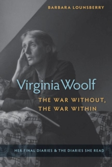 Virginia Woolf, the War Without, the War Within : Her Final Diaries and the Diaries She Read, Hardback Book